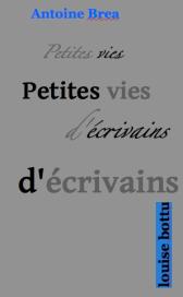 AntoineBrea-PetitesViesDecrivains